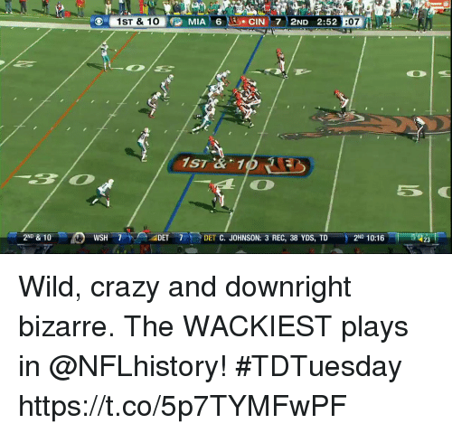 wsh: SR O @ MIA' 6 Nİ). ClN ' 7 : 2ND 2:52 Enli  1ST & 1  5  2ND & 10  WSH 7  ADET  7-3 DET C. JOHNSON: 3 REC, 38 YDS, TD  2ND 10:16  23 Wild, crazy and downright bizarre.  The WACKIEST plays in @NFLhistory! #TDTuesday https://t.co/5p7TYMFwPF