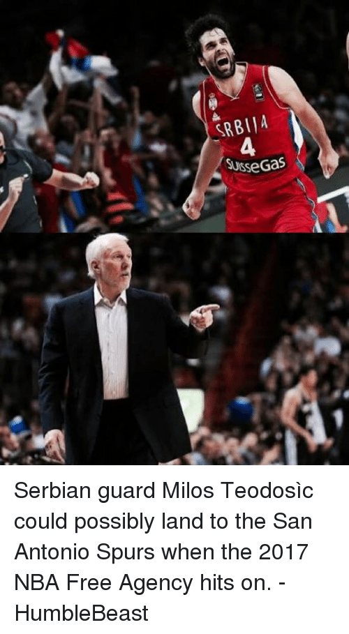 San Antonio Spurs: SRBIIA  A  SusseGas  se Gas  ! A Serbian guard Milos Teodosìc could possibly land to the San Antonio Spurs when the 2017 NBA Free Agency hits on.   - HumbleBeast