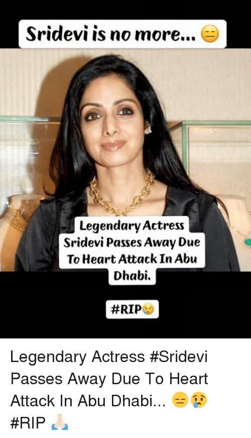 sridevi: Sridevi is no more...  Legendary Actress  Sridevi Passes Away Due  To Heart Attack In Abu  Dhabi.  Legendary Actress #Sridevi Passes Away Due To Heart Attack In Abu Dhabi... 😑😢  #RIP 🙏🏻