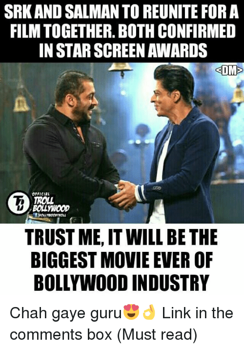 Boxing, Memes, and Troll: SRK AND SALMAN TO REUNITE FOR A  FILM TOGETHER. BOTH CONFIRMED  IN STAR SCREEN AWARDS  OFFICIAL  TROLL  TRUSTME, IT WILL BETHE  BIGGEST MOVIE EVER OF  BOLLYWOODINDUSTRY Chah gaye guru😍👌 Link in the comments box (Must read)  <DrunkenMaster>