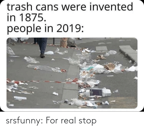 for real: srsfunny:  For real stop