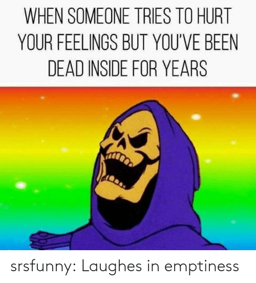 emptiness: srsfunny:  Laughes in emptiness