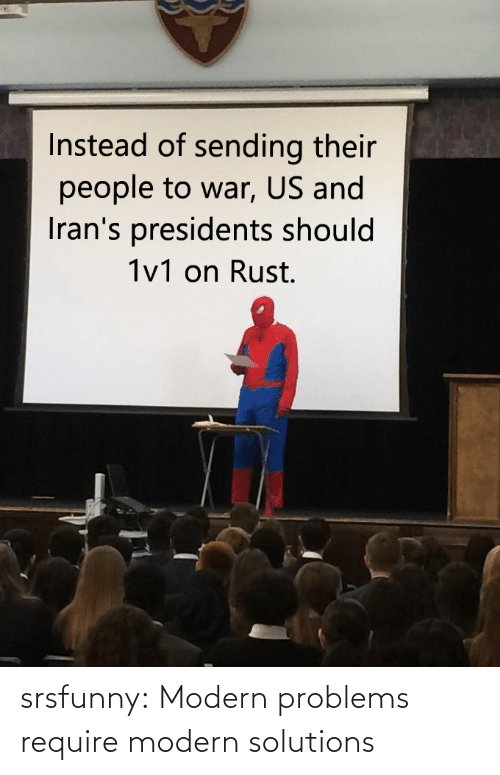 Problems Require: srsfunny:  Modern problems require modern solutions