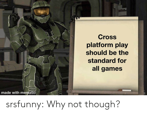 why not: srsfunny:  Why not though?