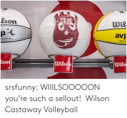 Volleyball: srsfunny:   WIIILSOOOOON you're such a sellout!   Wilson Castaway Volleyball