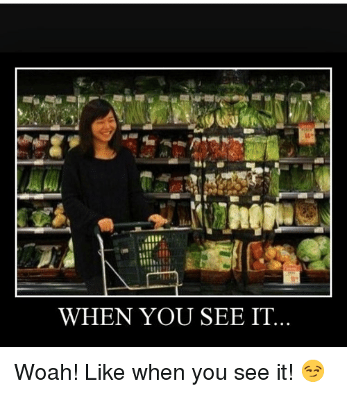 When You See It by blue_star - Meme Center |When You See It Memes