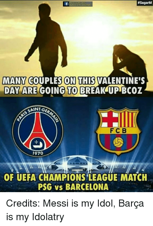 Psg Vs Barcelona: SSagarM  MANY COUPLES ON THIS VALENTINE'S  DAY ARE  GOING TO BREAKUP Bcoz  SANT GE  F C B  1970  OF UEFA CHAMPIONS LEAGUE MATCH  PSG vs BARCELONA Credits: Messi is my Idol, Barça is my Idolatry