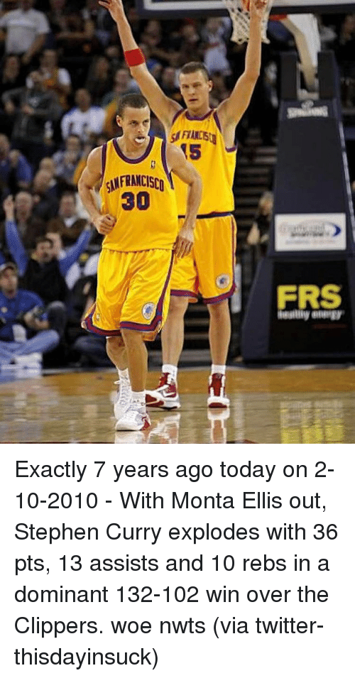 Basketball, Golden State Warriors, and Sports: SSFIANCE  (5  SANFRANCISCn  30  i)  ERS  FRS  any ewaegy. Exactly 7 years ago today on 2-10-2010 - With Monta Ellis out, Stephen Curry explodes with 36 pts, 13 assists and 10 rebs in a dominant 132-102 win over the Clippers. woe nwts (via twitter-thisdayinsuck)