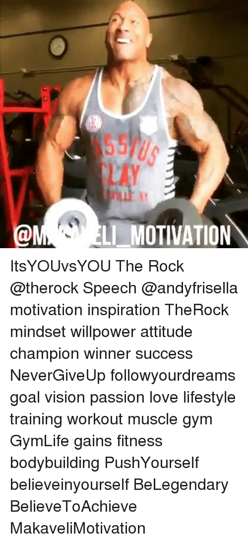 Gym, Love, and Memes: SSIUS  LAY  LI MOTIVATION ItsYOUvsYOU The Rock @therock Speech @andyfrisella motivation inspiration TheRock mindset willpower attitude champion winner success NeverGiveUp followyourdreams goal vision passion love lifestyle training workout muscle gym GymLife gains fitness bodybuilding PushYourself believeinyourself BeLegendary BelieveToAchieve MakaveliMotivation