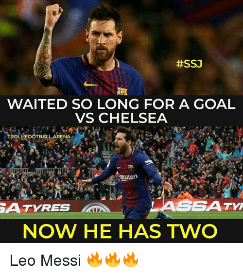 Chelsea, Memes, and Goal:  #SSJ  WAITED SO LONG FOR A GOAL  VS CHELSEA  TROLLFOOTBALL ARENA  ATYRES  ASSATM  NOW HE HAS TWO Leo Messi 🔥🔥🔥