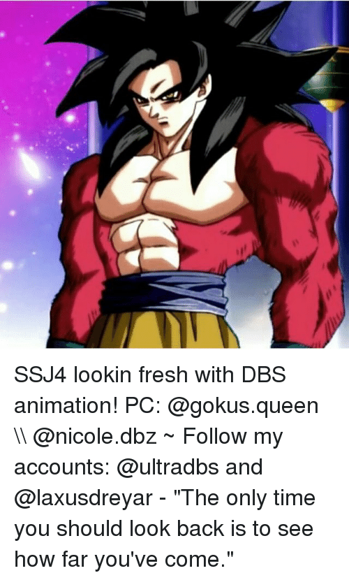 """gokus: SSJ4 lookin fresh with DBS animation! PC: @gokus.queen \\ @nicole.dbz ~ Follow my accounts: @ultradbs and @laxusdreyar - """"The only time you should look back is to see how far you've come."""""""