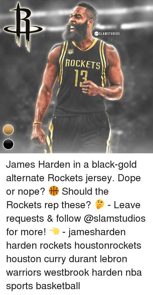 Memes, 🤖, and Gold: SSLAM STUDIOS  50  ROCKETS James Harden in a black-gold alternate Rockets jersey. Dope or nope? 🏀 Should the Rockets rep these? 🤔 - Leave requests & follow @slamstudios for more! 👈 - jamesharden harden rockets houstonrockets houston curry durant lebron warriors westbrook harden nba sports basketball