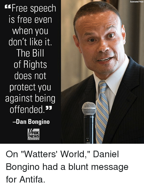 "Memes, News, and Fox News: ssociated Prass  tFree speech  s free even  when you  don't like it.  The Bill  of Rights  does not  protect you  against being  offended.""  -Dan Bongino  FOX  NEWS On ""Watters' World,"" Daniel Bongino had a blunt message for Antifa."