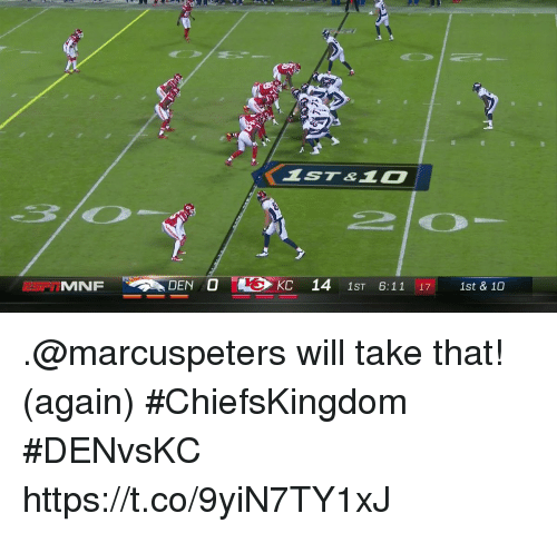 Memes, 🤖, and Take That: ST&0  DEN O  KC 14 1ST 6:1117 ist &10 .@marcuspeters will take that! (again)  #ChiefsKingdom #DENvsKC https://t.co/9yiN7TY1xJ
