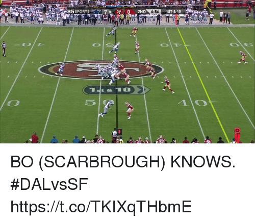 Memes, 🤖, and Https: St  6:56  1ST & 10  st &I BO (SCARBROUGH) KNOWS. #DALvsSF https://t.co/TKIXqTHbmE