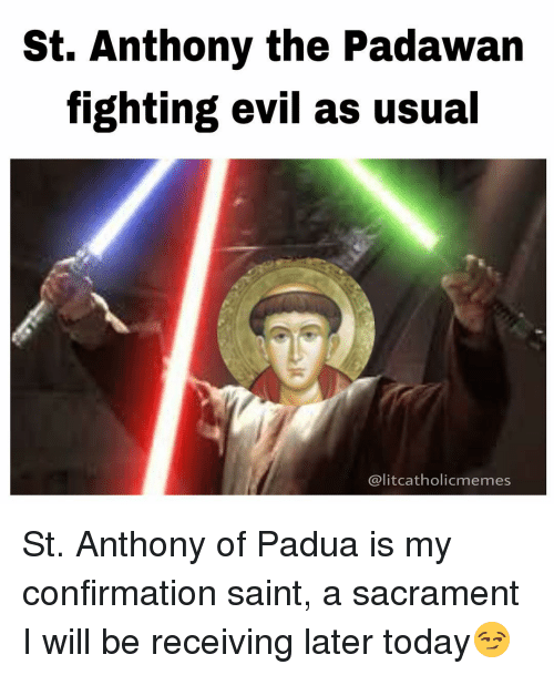 Memes, Evil, and 🤖: St. Anthony the Padawan  fighting evil as usual  @litcatholicmemes St. Anthony of Padua is my confirmation saint, a sacrament I will be receiving later today😏