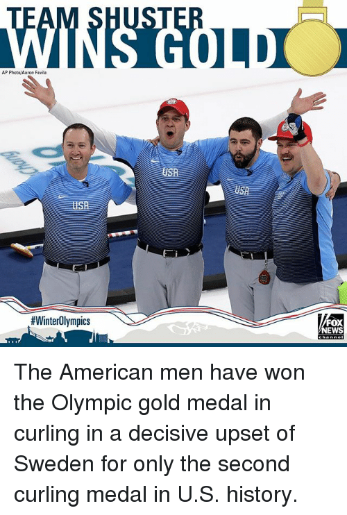 decisive: ST  AP Photo/Aaron Favila  USa  #WinterOlympics  FOX  NEWS The American men have won the Olympic gold medal in curling in a decisive upset of Sweden for only the second curling medal in U.S. history.