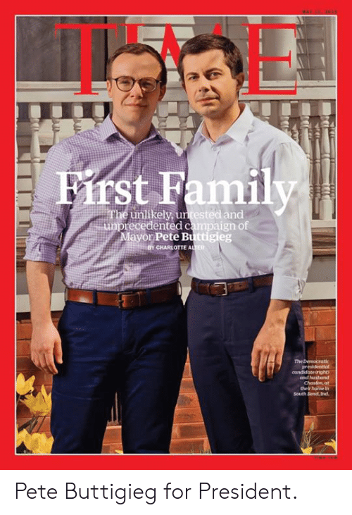 For President: st Family  unlikely, untested and  ayor Pete Buttigieg  recedented campaign of  CHARLOTTE A  ER  and hhusbund Pete Buttigieg for President.