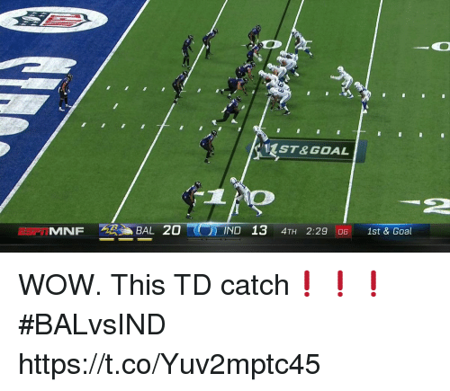 Memes, Wow, and Goal: ST&GOAL  -2  IND 13 4TH 2:29 6 1st & Goal WOW.  This TD catch❗️❗️❗️ #BALvsIND https://t.co/Yuv2mptc45