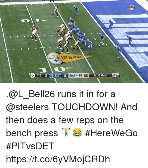 Memes, Goal, and Steelers: ST&GOAL  PIT 3  DET 6  2nd 4:15 :  031st & Goal .@L_Bell26 runs it in for a @steelers TOUCHDOWN! And then does a few reps on the bench press 🏋️😂  #HereWeGo #PITvsDET https://t.co/6yVMojCRDh