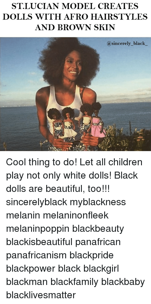 Beautiful, Black Lives Matter, and Children: ST LUCIAN MODEL CREATES  DOLLS WITH AFRO HAIRSTYLES  AND BROWN SKIN  (a sincerely black Cool thing to do! Let all children play not only white dolls! Black dolls are beautiful, too!!! sincerelyblack myblackness melanin melaninonfleek melaninpoppin blackbeauty blackisbeautiful panafrican panafricanism blackpride blackpower black blackgirl blackman blackfamily blackbaby blacklivesmatter