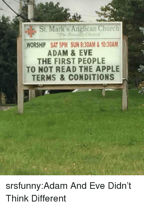 Anglican: St. Mark's Anglican Church  The Friendly Church  WORSHIP SAT 5PM SUN 8:30AM&10:30AM  ADAM &EVE  THE FIRST PEOPLE  TO NOT READ THE APPLE  TERMS &CONDITIONS srsfunny:Adam And Eve Didn't Think Different