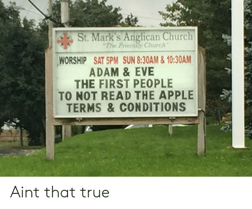 Anglican: St. Mark's Anglican Church  The Friendly Church  WORSHIP SAT 5PM SUN 8:30AM&10:30AM  ADAM & EVE  THE FIRST PEOPLE  TO NOT READ THE APPLE  TERMS &CONDITIONS Aint that true