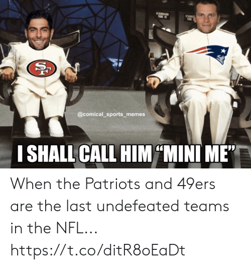 """Teams: ST  T  @comical_sports memes  I SHALL CALL HIM MINI ME""""  SS When the Patriots and 49ers are the last undefeated teams in the NFL... https://t.co/ditR8oEaDt"""