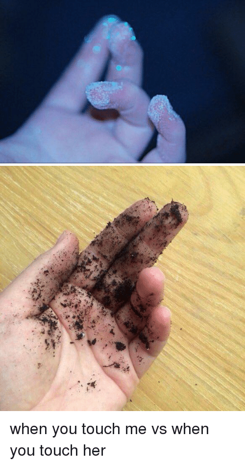 Touche, Girl Memes, and Her: St when you touch me vs when you touch her