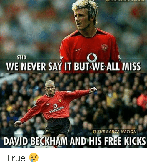 Memes, 🤖, and Beckham: ST10  WE NEVER SAY IT BUTOWE ALL MISS  odoton  O THE BARCA NATION  DAVID BECKHAM AND HIS FREE KICKS True 😢