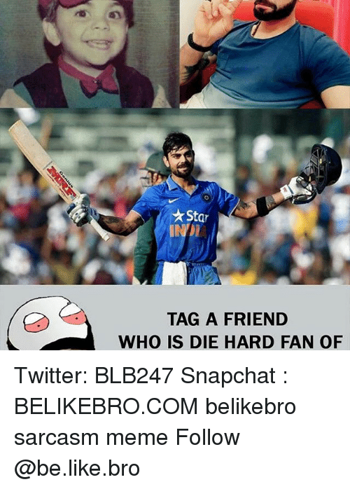 Memes, 🤖, and Die Hard: Sta  INDI  TAG A FRIEND  WHO IS DIE HARD FAN OF Twitter: BLB247 Snapchat : BELIKEBRO.COM belikebro sarcasm meme Follow @be.like.bro