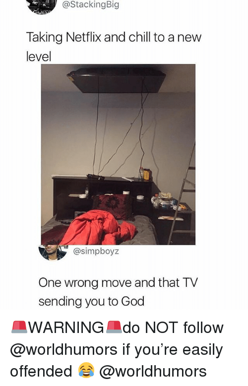 Chill, God, and Memes: @StackingBig  Taking Netflix and chill to a new  level  asimpboyz  One wrong move and that TV  sending you to God 🚨WARNING🚨do NOT follow @worldhumors if you're easily offended 😂 @worldhumors
