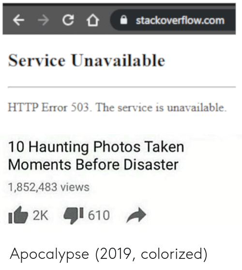 Colorized: stackoverflow.com  Service Unavailable  HTTP Error 503. The service is unavailable  10 Haunting Photos Taken  Moments Before Disaster  1,852,483 views  2K 610 Apocalypse (2019, colorized)