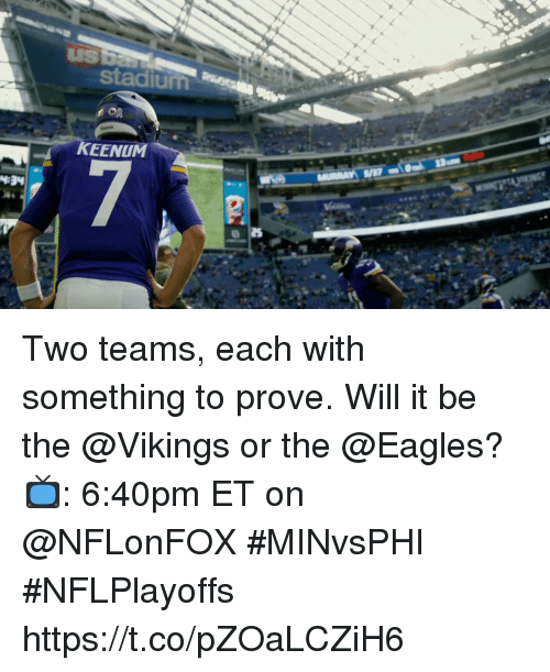 Philadelphia Eagles, Memes, and Vikings: stadium  KEENUM Two teams, each with something to prove.  Will it be the @Vikings or the @Eagles?   📺: 6:40pm ET on @NFLonFOX #MINvsPHI #NFLPlayoffs https://t.co/pZOaLCZiH6