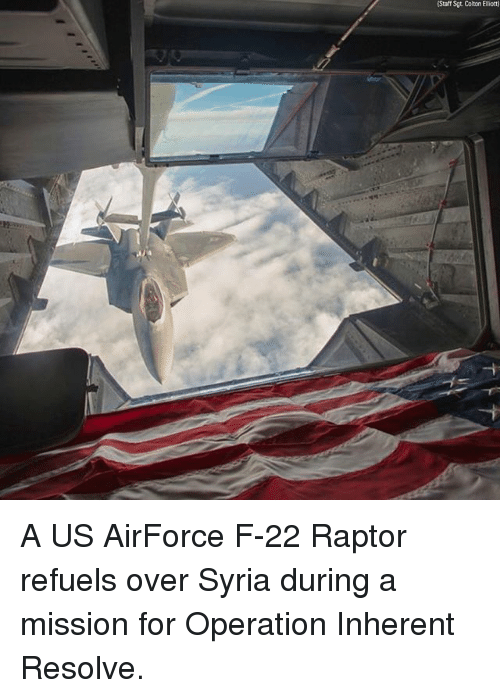 Colton: (Staff Sgt Colton Elliot) A US AirForce F-22 Raptor refuels over Syria during a mission for Operation Inherent Resolve.
