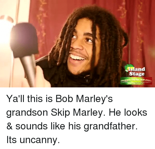 this is bob: Stage  de Ya'll this is Bob Marley's grandson Skip Marley. He looks & sounds like his grandfather. Its uncanny.