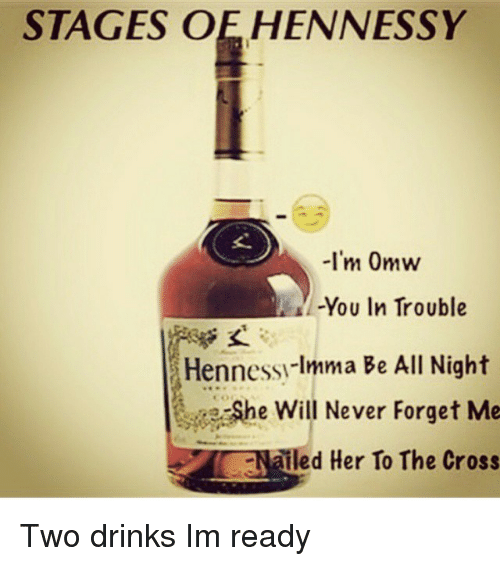 stages oe hennessy im 0mw you in trouble hennessy imma 12160778 stages oe hennessy i'm 0mw you in trouble hennessy imma be all