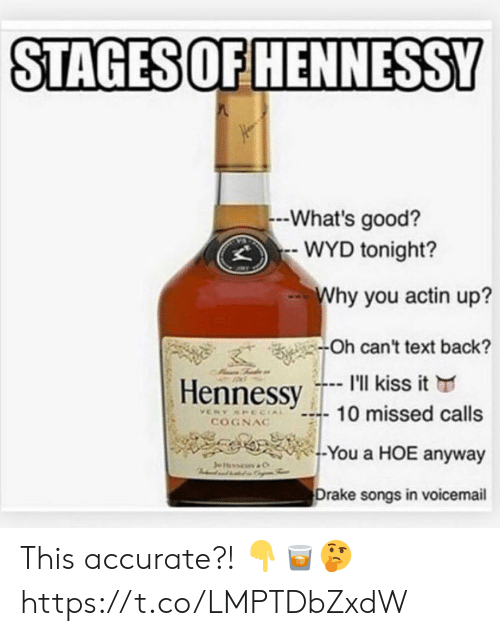 Missed Calls: STAGES OF HENNESSY  -What's good?  WYD tonight?  Why you actin up?  -Oh can't text back?  I'll kiss it  Hennessy  10 missed calls  VERY SPECIAL  COGNAC  -You a HOE anyway  Je  C  Drake songs in voicemail This accurate?! 👇🥃🤔 https://t.co/LMPTDbZxdW