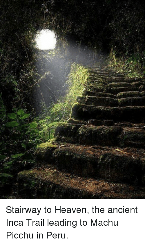 Stairway to Heaven: Stairway to Heaven, the ancient Inca Trail leading to Machu Picchu in Peru.