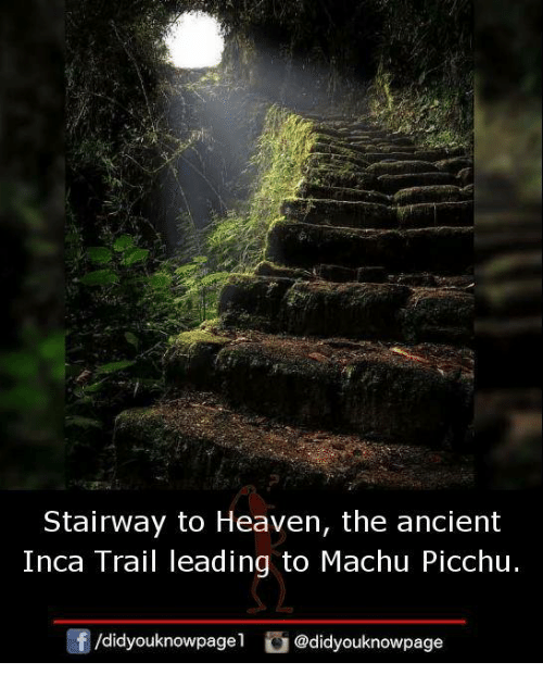 Stairway to Heaven: Stairway to Heaven, the ancient  Inca Trail leading to Machu Picchu  団/d.dyouknowpagel  @d.dyouknowpage