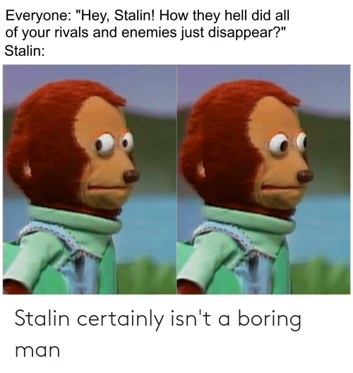 stalin: Stalin certainly isn't a boring man
