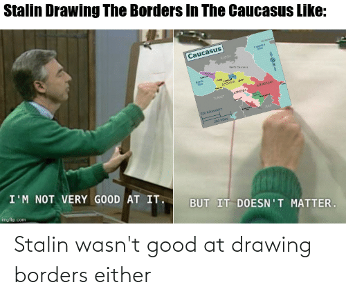 stalin: Stalin wasn't good at drawing borders either