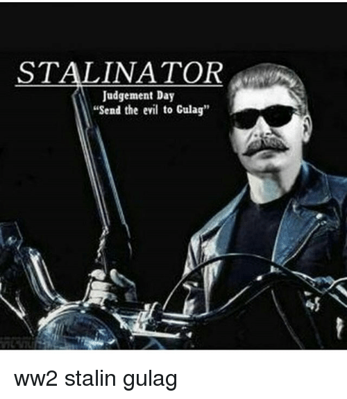 "Stalinator: STALINATOR  Judgement Day  ""Send the evil to Culag"" ww2 stalin gulag"