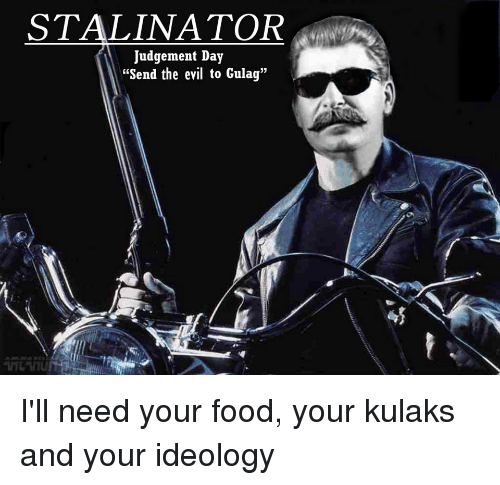 """Stalinator: STALINATOR  Judgement Day  """"Send the evil to Gulag"""" I'll need your food, your kulaks and your ideology"""