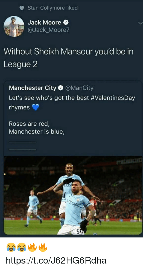 Memes, Stan, and Best: Stan Collymore liked  Jack Moore  @Jack Moore7  Without Sheikh Mansour you'd be in  League 2  Manchester City @ManCity  Let's see who's got the best #ValentinesDay  rhymes  Roses are red,  Manchester is blue,  7 😂😂🔥🔥 https://t.co/J62HG6Rdha
