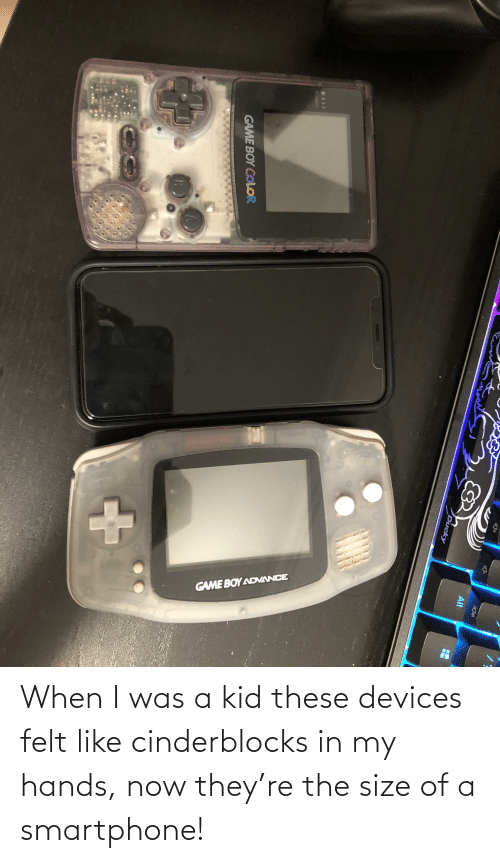 game boy color: STAN  GAME BOY ADANCE  Alt  Ducky  POWER  GAME BOY COLOR When I was a kid these devices felt like cinderblocks in my hands, now they're the size of a smartphone!