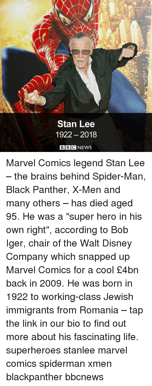 """Walt Disney: Stan Lee  1922- 2018  BBCNEWS Marvel Comics legend Stan Lee – the brains behind Spider-Man, Black Panther, X-Men and many others – has died aged 95. He was a """"super hero in his own right"""", according to Bob Iger, chair of the Walt Disney Company which snapped up Marvel Comics for a cool £4bn back in 2009. He was born in 1922 to working-class Jewish immigrants from Romania – tap the link in our bio to find out more about his fascinating life. superheroes stanlee marvel comics spiderman xmen blackpanther bbcnews"""