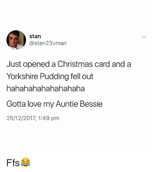 Christmas, Love, and Stan: stan  @stan23vman  Just opened a Christmas card and a  Yorkshire Pudding fell out  hahahahahahahahaha  Gotta love my Auntie Bessie  25/12/2017, 1:49 pm Ffs😂