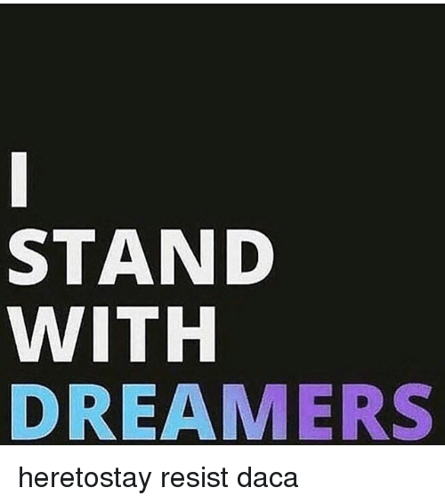 resistivity: STAND  WITH  DREAMERS heretostay resist daca