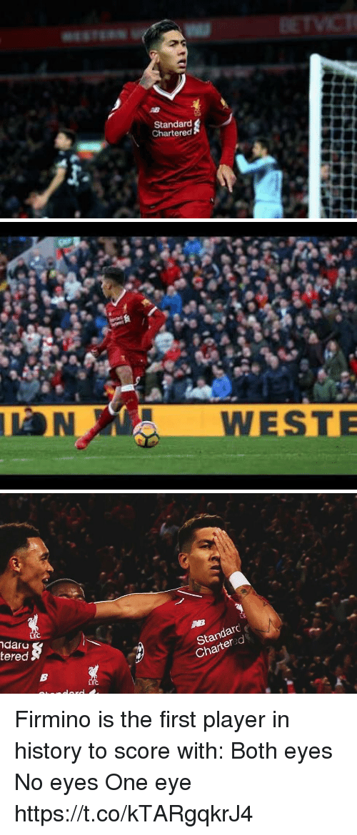 Soccer, History, and Eye: Standard  Chartered   daru  tered  Standar  Chartered Firmino is the first player in history to score with:  Both eyes No eyes One eye https://t.co/kTARgqkrJ4